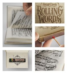 This is gold on too many levels!     1. Snoop Dog. 2. Looks awesome. 3. the entire book is tear out smokable (non-toxic) rolling papers. 4. The book binding is a match striker!    A promotion designed by Pereira & O'Dell  for Snoop Dogg's Kingsize Slim Rolling Papers. Each page is the smokeable lyrics to one of his songs.    I'm not into smoking but this is way cool!