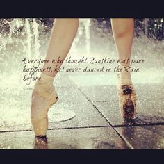 I will forever dance in the rain...
