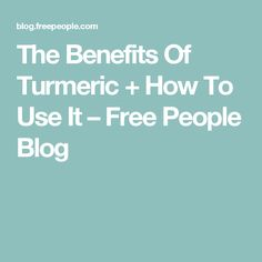 The Benefits Of Turmeric + How To Use It – Free People Blog