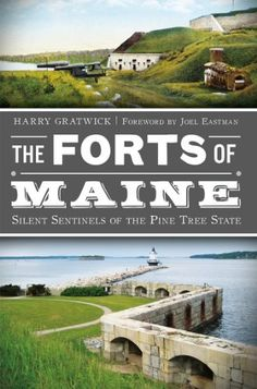 The Forts of Maine: Silent Sentinels of the Pine Tree State (War Era and Military) by Harry Gratwick, http://www.amazon.com/dp/B00BR0I2L6/ref=cm_sw_r_pi_dp_1uiDsb0P0WWP5