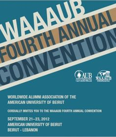 The Worldwide Alumni Association of the American University of Beirut cordially invites you its fourth annual convention. The convention will include workshops, panel discussions, and activities for t...