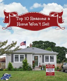 Top 10 Reasons a Home Won't Sell: http://www.blog.househuntnetwork.com/top-10-reasons-home-wont-sell/