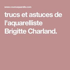 trucs et astuces de l'aquarelliste Brigitte Charland.