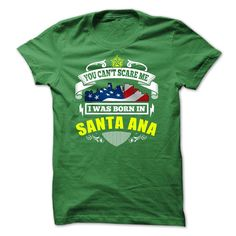 (Males's T-Shirt) You Cant Scare Me, I Was Born In Santa Ana - Order Now...