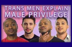 Trans Men Explain Male Privilege   Our Queer Stories   LGBTQ Coming Out Stories and More