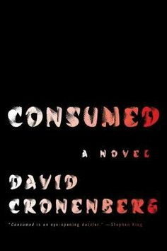 2014 Nominee For Superior Achievement In A First Novel: Consumed ~~ David Cronenberg ~~
