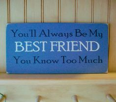 You'll Always Bed My Best Friend You Know Too Much Wood Funny Sign Painted | eBay