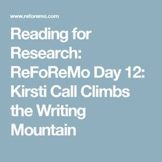Reading for Research: ReFoReMo Day 12: Kirsti Call Climbs the Writing Mountain