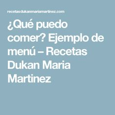 ¿Qué puedo comer? Ejemplo de menú – Recetas Dukan Maria Martinez