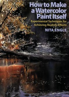 How to Make a Watercolor Paint Itself: Experimental Techniques for Achieving Realistic Effects, Nita Engle
