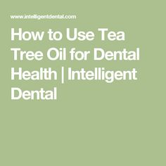 How to Use Tea Tree Oil for Dental Health | Intelligent Dental
