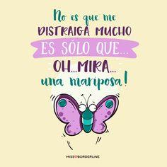 No es que me distraiga mucho, es sólo que... Oh, mira... una mariposa! #humor #frases #divertidas #graciosas #risas #chistosas