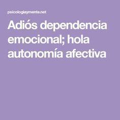 2e23900fdc Adiós dependencia emocional  hola autonomía afectiva