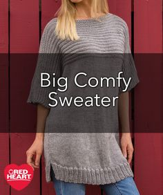 Big Comfy Sweater Free Knitting Pattern in Red Heart Yarns - This lighter weight version of Soft Yarn is perfect for easy-going knit wearables. The laid back style is great for layering or for popping on with pants, leggings or jeans. You'll love that it is smooth next to your skin and its easy wash ability.