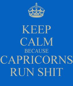 """I don't really care for """"Keep on"""" quotes but I LOVE this one. Capricorns Run Shit #Capricorn #Quotes"""