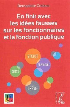 En finir avec les idées fausses sur les fonctionnaires et la fonction publique - Bernadette GROISON