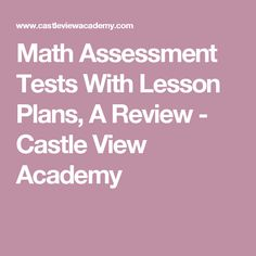 Math Assessment Tests With Lesson Plans, A Review - Castle View Academy