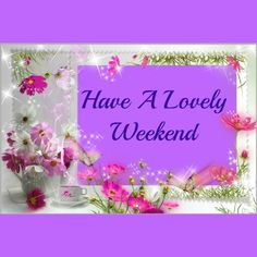 good afternoon sister and all enjoy your afternoon and have a lovely weeked