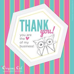 Thank You! You are the ❤️ of my business! www.brandieyost.origamiowl.com