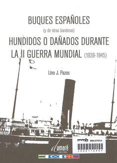 Buques españoles (y de otras banderas) hundidos o dañados durante la II Guerra Mundial : 1939-1945)