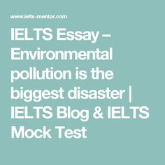 ielts essay environmental pollution is the biggest disaster  ielts essay environmental pollution is the biggest disaster ielts blog ielts mock test