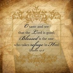 † ♥ ✞ ♥ †  O taste and see that the Lord is good : Blessed is the one who takes refuge in Him. {Psalm 34:8}  † ♥ ✞ ♥ †