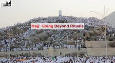 Hajj Going Beyond Rituals
