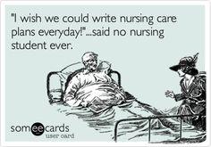 'I wish we could write nursing care plans everyday!'...said no nursing student ever.