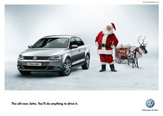"Brand: Volkswagen 1/2 Communication Objective: behavior, to encourage purchase. Method: The humorous visual shows that even Santa would put his reindeer on sale for the new Jetta. The visual works very well with the headline ""You'll do anything to drive it""."