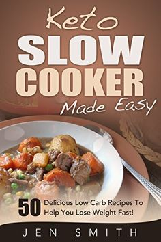 Keto Slow Cooker Made Easy: 50 Delicious Low Carb Recipes To Help You Lose Weight Fast! by Jen Smith, http://www.amazon.com/dp/B00QOLCWG4/ref=cm_sw_r_pi_dp_xnkPub0QZ2F6J