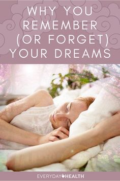 Here's what you should know about why you dream, when you dream, and why you remember or forget them.