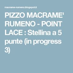 PIZZO MACRAME' RUMENO - POINT LACE : Stellina a 5 punte (in progress 3)