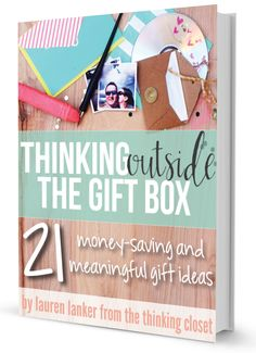 Thinking Outside the Gift Box: 21 Money-Saving and Meaningful Gift Ideas by Lauren Lanker from The Thinking Closet | Gifter's Block. It's a real problem. You know what I'm talking about, right? You want to show your love for someone through a meaningful gift, but you find yourself paralyzed by indecision – – doubtful that you have what it takes. What if I told you that sometimes, the most meaningful gifts are the simple ones? Not necessarily gifts that cost the most or take a lot of time…but gifts that come from the heart. And by golly, you've got heart! Now you just need a guide to help translate that heart into affordable, do-able, meaningful gifts. Here it is...