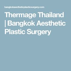 Thermage Thailand | Bangkok Aesthetic Plastic Surgery