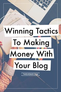 Winning Tactics To Making Money With Your Blog