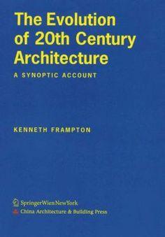 The evolution of 20th century architectures: a synoptic account. Autor: Frampton, Kenneth. Signatura: 734 EVO Na biblioteca: http://kmelot.biblioteca.udc.es/record=b1515661~S1*gag