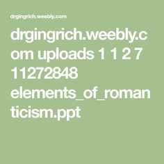 drgingrich.weebly.com uploads 1 1 2 7 11272848 elements_of_romanticism.ppt