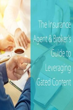 The Insurance Agent & Broker's Guide To Leveraging Gated Content