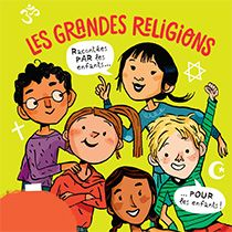 Les grandes religions racontées par les enfants.
