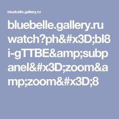 bluebelle.gallery.ru watch?ph=bI8i-gTTBE&subpanel=zoom&zoom=8