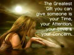The greatest gift you can give to a special someone is your Time♥ Its like your giving the portion of your life that you can never bring back