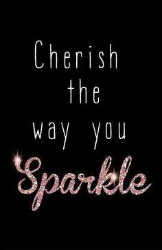 Cherish the way you Sparkle