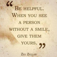 Sei hilfsbereit. Wenn du jemanden ohne Lächeln siehst - gib ihm deins!