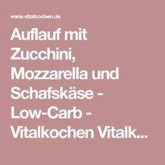 Auflauf mit Zucchini, Mozzarella und Schafskäse - Low-Carb - Vitalkochen Vitalkochen