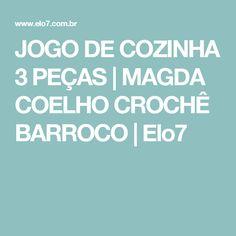 JOGO DE COZINHA 3 PEÇAS | MAGDA COELHO CROCHÊ BARROCO | Elo7