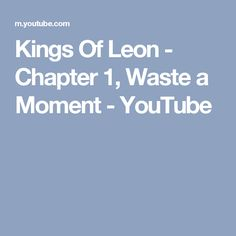 Kings Of Leon - Chapter 1, Waste a Moment - YouTube