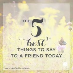 In the midst of whatever it is that's made your heart feel a bit knocked off-kilter, can I whisper what I believe are the five best things one can say to a friend? (Click the pin to read the article.)