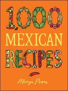 1,000 Mexican Recipes byMarge Poore Offering 1,000 recipes for traditional fare from all the regions of Mexico, as well as dishes inspired by the nueva cocina of today's top Mexican chefs, this cookbook covers what home cooks need and want to know about Mexican cooking. Throughout, the author shares the cultural and culinary heritage of the people and food of Mexico from her perspective as a traveler and impassioned enthusiast of the country.