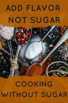 Sugar free flavor for your meals. Lose weight by cutting out sugar. This doesn't mean cutting out flavor. Add flavor to every meal you cook using these simple, natural flavors. How to add spices to your meal without over doing it. Healthy, delicious meals made simply! #sugarfree #healthy #diet #cleaneating #weightloss