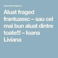 Aluat fraged frantuzesc – sau cel mai bun aluat dintre toate!!! – Ioana Liviana Bon Appetit, Mai